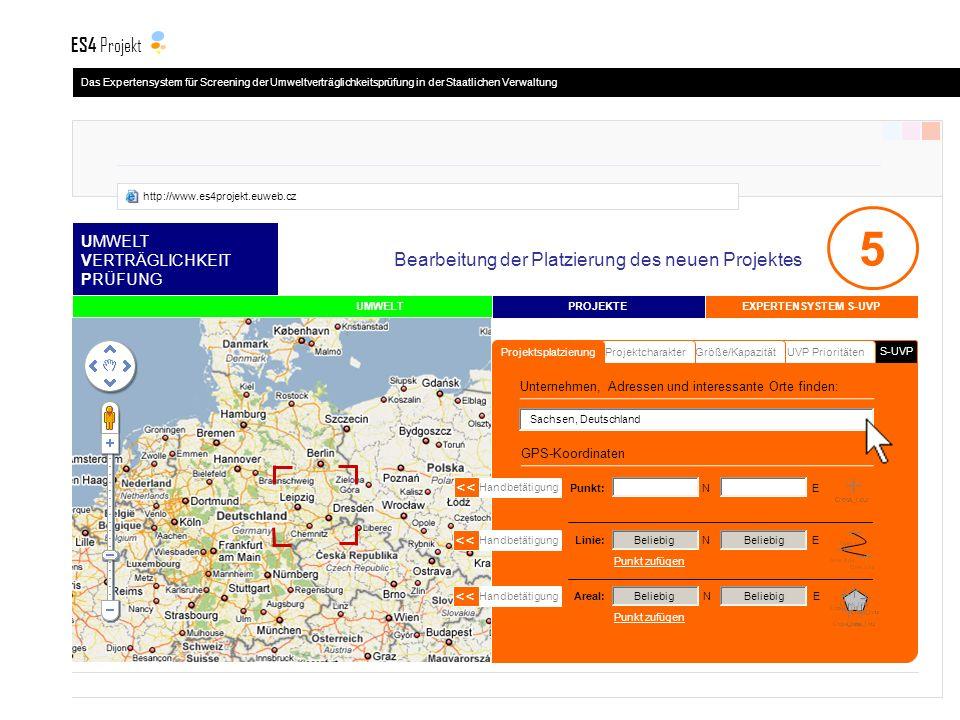 S-UVP UMWELT VERTRÄGLICHKEIT PRÜFUNG UVP PrioritätenGröße/KapazitätProjektcharakter Projektsplatzierung PROJEKTE UMWELT 5 GPS-Koordinaten Handbetätigung << Handbetätigung << Handbetätigung << Linie: N E Areal: N E Beliebig Punkt: N E Sachsen, Deutschland EXPERTENSYSTEM S-UVP Bearbeitung der Platzierung des neuen Projektes Punkt zufügen Unternehmen, Adressen und interessante Orte finden: Das Expertensystem für Screening der Umweltverträglichkeitsprüfung in der Staatlichen Verwaltung ES4 Projekt http://www.es4projekt.euweb.cz
