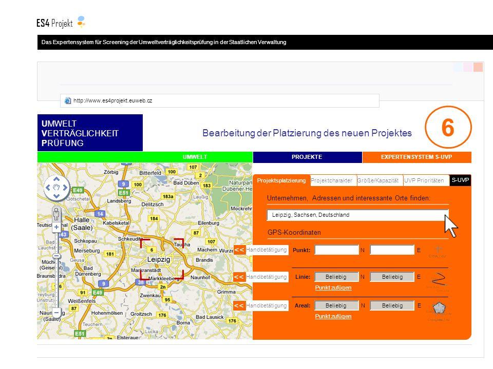 S-UVP UMWELT VERTRÄGLICHKEIT PRÜFUNG UVP PrioritätenGröße/KapazitätProjektcharakter Projektsplatzierung PROJEKTE UMWELT 6 GPS-Koordinaten Handbetätigung << Handbetätigung << Handbetätigung << Linie: N E Areal: N E Beliebig Punkt: N E Leipzig, Sachsen, Deutschland EXPERTENSYSTEM S-UVP Bearbeitung der Platzierung des neuen Projektes Punkt zufügen Unternehmen, Adressen und interessante Orte finden: Das Expertensystem für Screening der Umweltverträglichkeitsprüfung in der Staatlichen Verwaltung ES4 Projekt http://www.es4projekt.euweb.cz