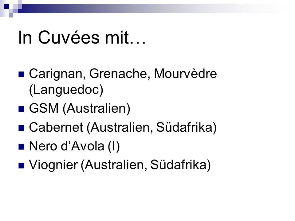 In Cuvées mit… Carignan, Grenache, Mourvèdre (Languedoc) GSM (Australien) Cabernet (Australien, Südafrika) Nero dAvola (I) Viognier (Australien, Südafrika)