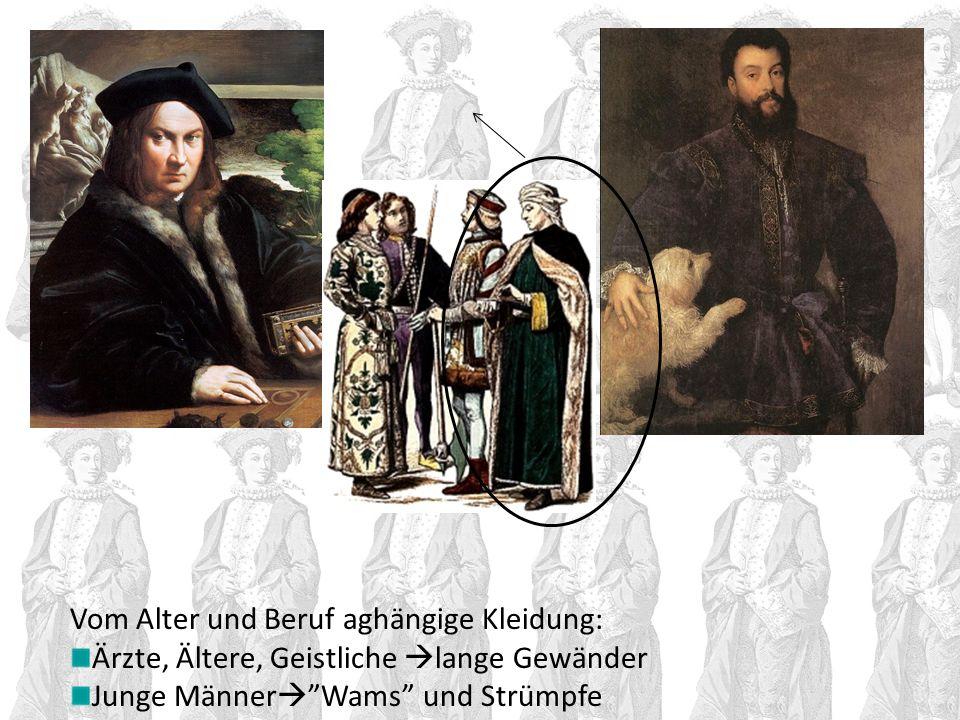 Vom Alter und Beruf aghängige Kleidung: Ärzte, Ältere, Geistliche lange Gewänder Junge Männer Wams und Strümpfe