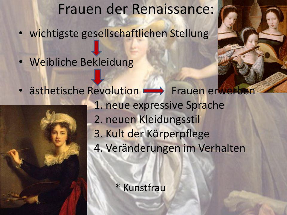 Frauen der Renaissance: wichtigste gesellschaftlichen Stellung Weibliche Bekleidung ästhetische Revolution Frauen erwerben 1. neue expressive Sprache