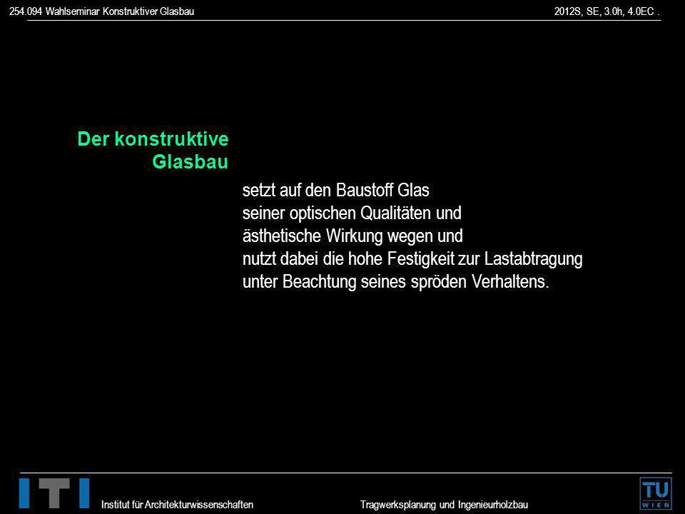 254.094 Wahlseminar Konstruktiver Glasbau 2012S, SE, 3.0h, 4.0EC. Institut für Architekturwissenschaften Tragwerksplanung und Ingenieurholzbau setzt a