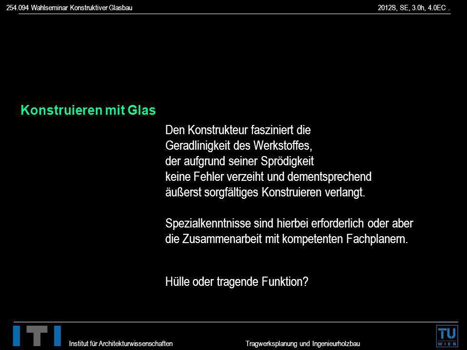254.094 Wahlseminar Konstruktiver Glasbau 2012S, SE, 3.0h, 4.0EC. Institut für Architekturwissenschaften Tragwerksplanung und Ingenieurholzbau Den Kon