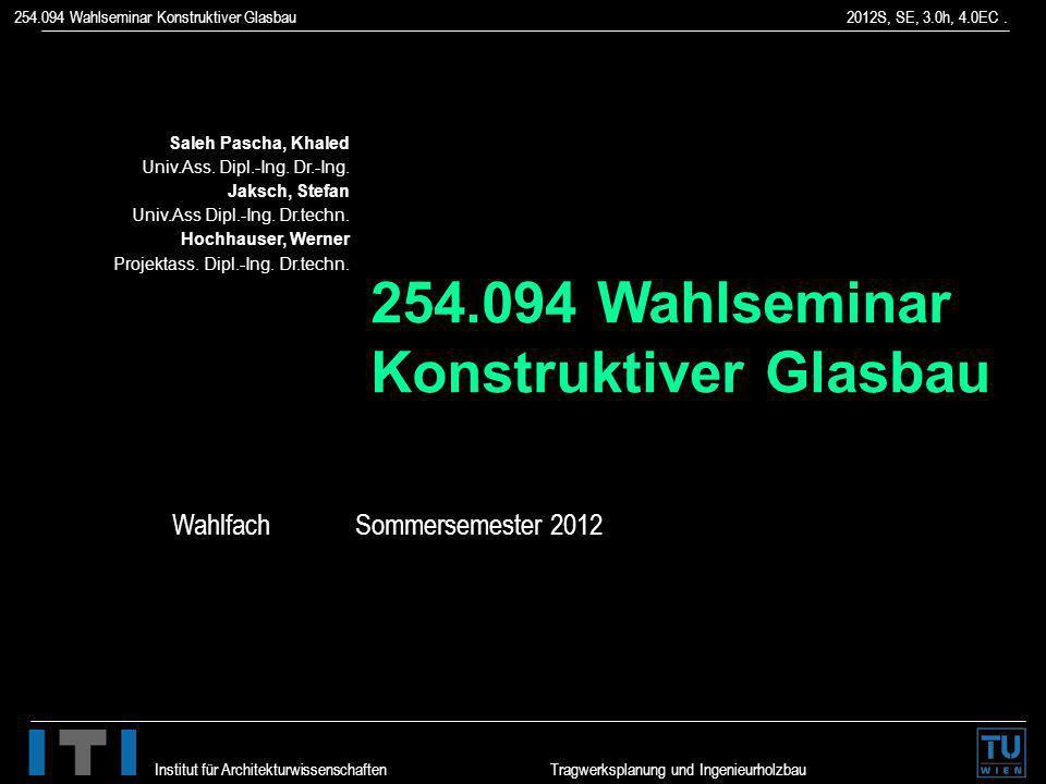 254.094 Wahlseminar Konstruktiver Glasbau 2012S, SE, 3.0h, 4.0EC. Institut für Architekturwissenschaften Tragwerksplanung und Ingenieurholzbau Saleh P