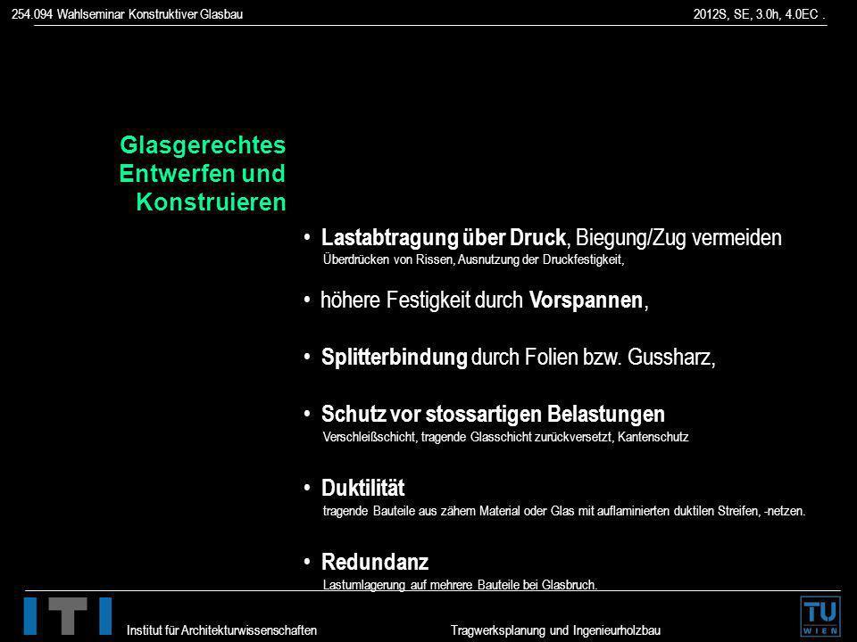 254.094 Wahlseminar Konstruktiver Glasbau 2012S, SE, 3.0h, 4.0EC. Institut für Architekturwissenschaften Tragwerksplanung und Ingenieurholzbau Glasger