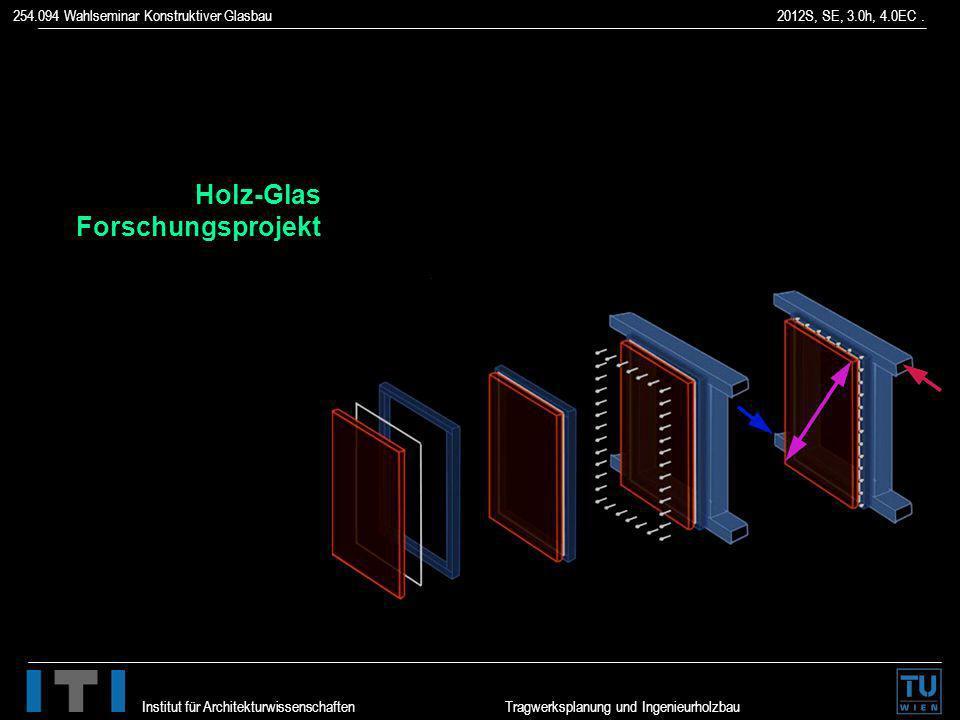 254.094 Wahlseminar Konstruktiver Glasbau 2012S, SE, 3.0h, 4.0EC. Institut für Architekturwissenschaften Tragwerksplanung und Ingenieurholzbau Holz-Gl