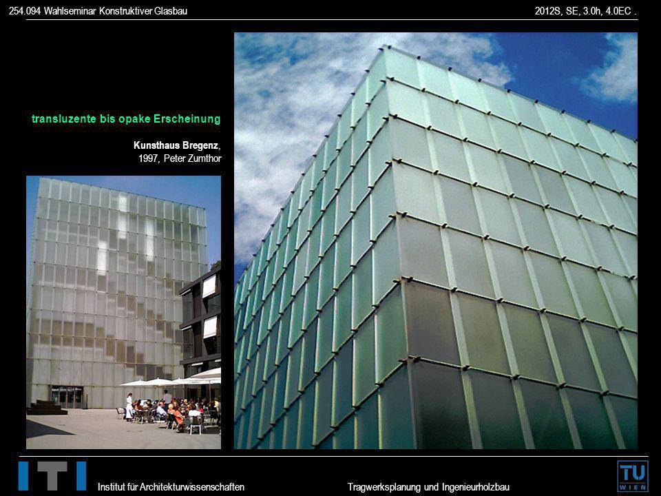 254.094 Wahlseminar Konstruktiver Glasbau 2012S, SE, 3.0h, 4.0EC. Institut für Architekturwissenschaften Tragwerksplanung und Ingenieurholzbau translu