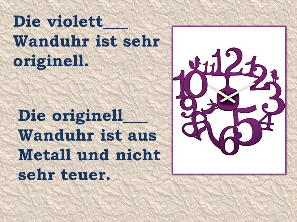 Die violett___ Wanduhr ist sehr originell.
