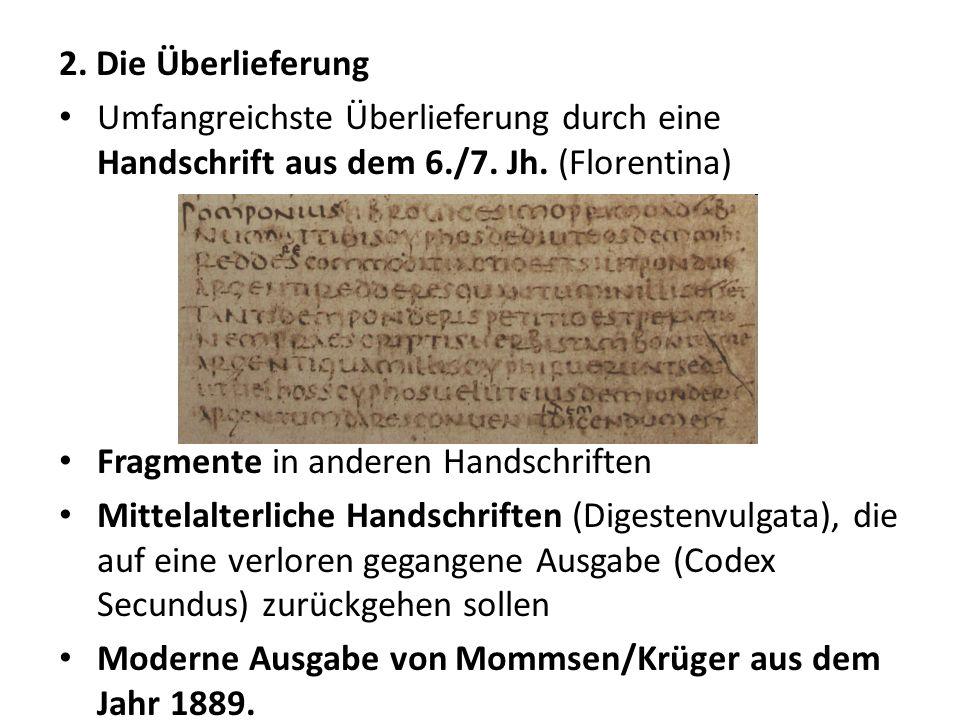 2. Die Überlieferung Umfangreichste Überlieferung durch eine Handschrift aus dem 6./7. Jh. (Florentina) Fragmente in anderen Handschriften Mittelalter