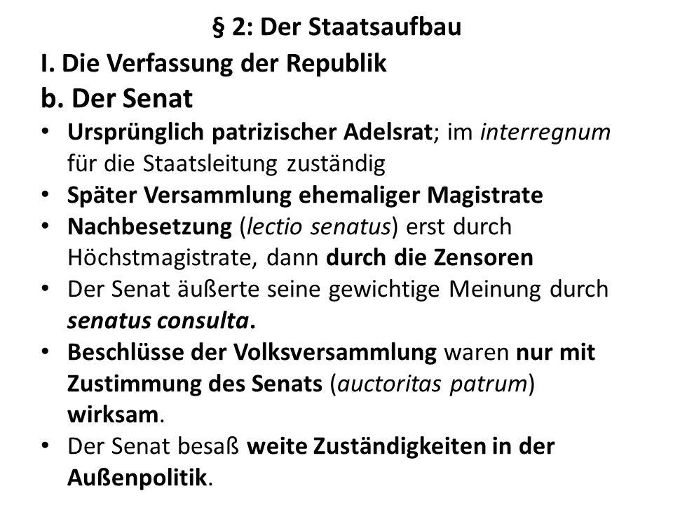 § 2: Der Staatsaufbau I. Die Verfassung der Republik b. Der Senat Ursprünglich patrizischer Adelsrat; im interregnum für die Staatsleitung zuständig S