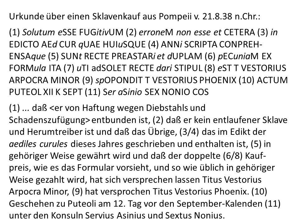 Urkunde über einen Sklavenkauf aus Pompeii v. 21.8.38 n.Chr.: (1) Solutum eSSE FUGitivUM (2) erroneM non esse et CETERA (3) in EDICTO AEd CUR qUAE HUI