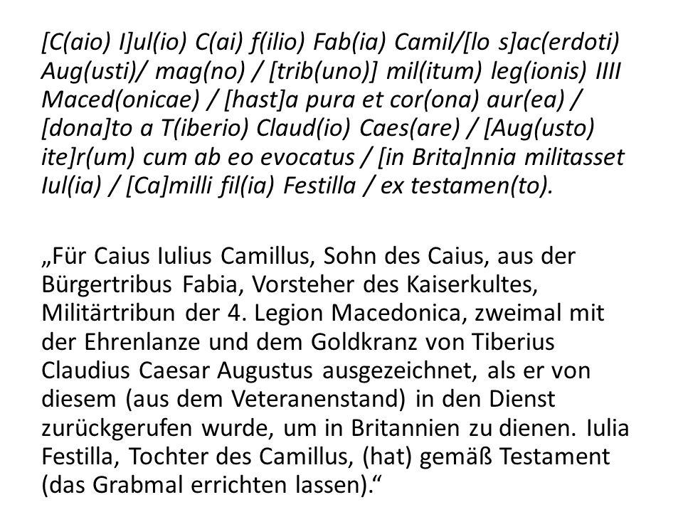 [C(aio) I]ul(io) C(ai) f(ilio) Fab(ia) Camil/[lo s]ac(erdoti) Aug(usti)/ mag(no) / [trib(uno)] mil(itum) leg(ionis) IIII Maced(onicae) / [hast]a pura