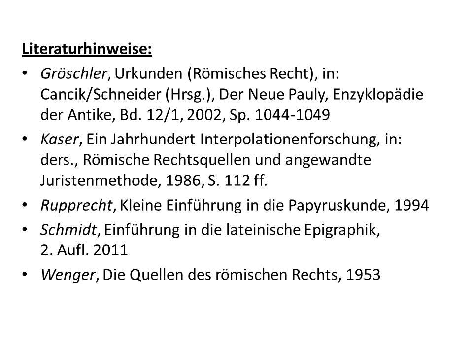 Literaturhinweise: Gröschler, Urkunden (Römisches Recht), in: Cancik/Schneider (Hrsg.), Der Neue Pauly, Enzyklopädie der Antike, Bd. 12/1, 2002, Sp. 1