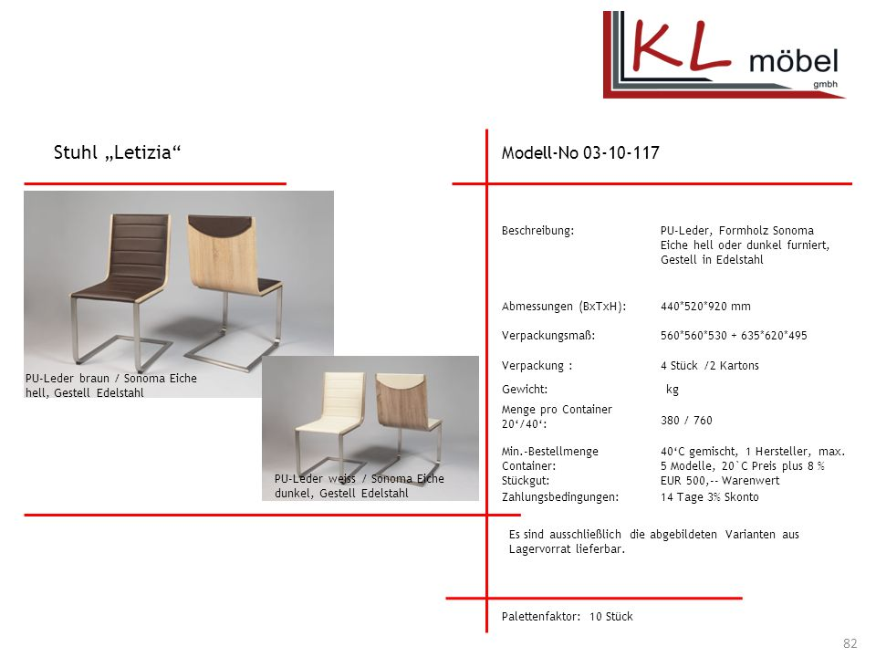 Modell-No 03-10-117 Beschreibung: Abmessungen (BxTxH): Verpackungsmaß: Verpackung : Menge pro Container 20/40: PU-Leder, Formholz Sonoma Eiche hell od