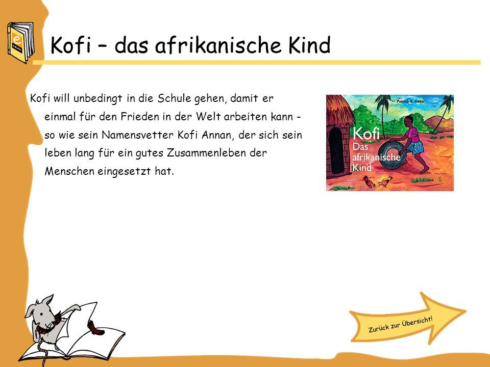 Kofi – das afrikanische Kind Kofi will unbedingt in die Schule gehen, damit er einmal für den Frieden in der Welt arbeiten kann - so wie sein Namensve