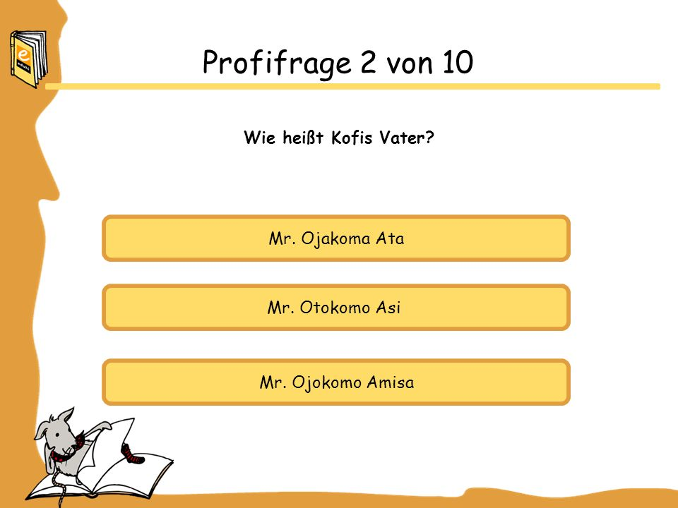Mr. Ojakoma Ata Mr. Otokomo Asi Mr. Ojokomo Amisa Profifrage 2 von 10 Wie heißt Kofis Vater?