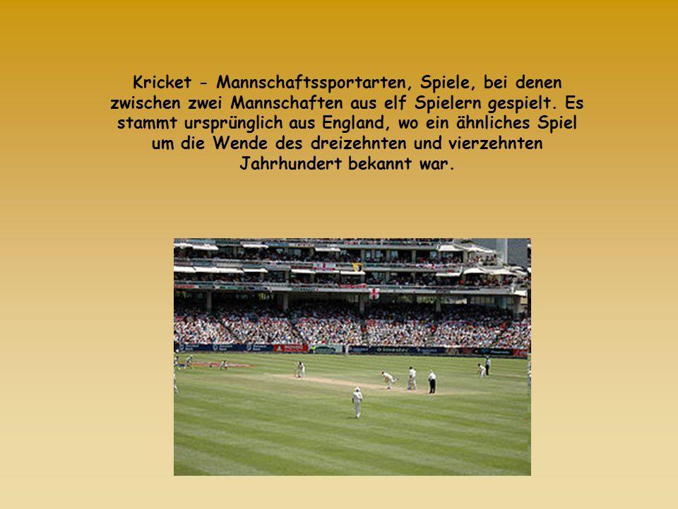 Kricket - Mannschaftssportarten, Spiele, bei denen zwischen zwei Mannschaften aus elf Spielern gespielt. Es stammt ursprünglich aus England, wo ein äh