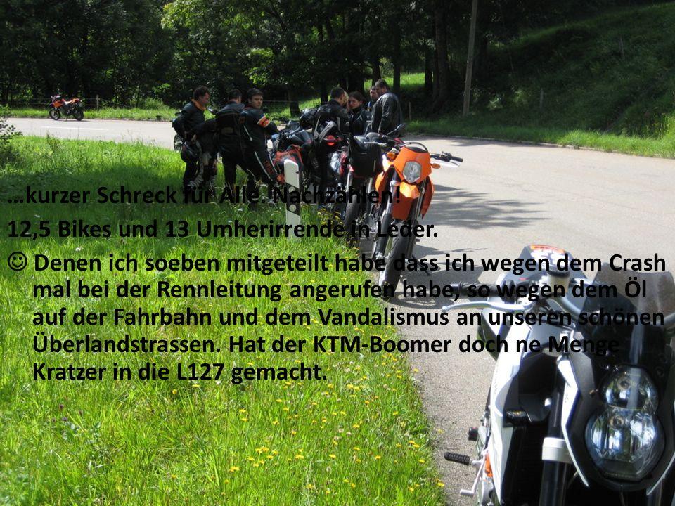 …kurzer Schreck für Alle. Nachzählen. 12,5 Bikes und 13 Umherirrende in Leder.
