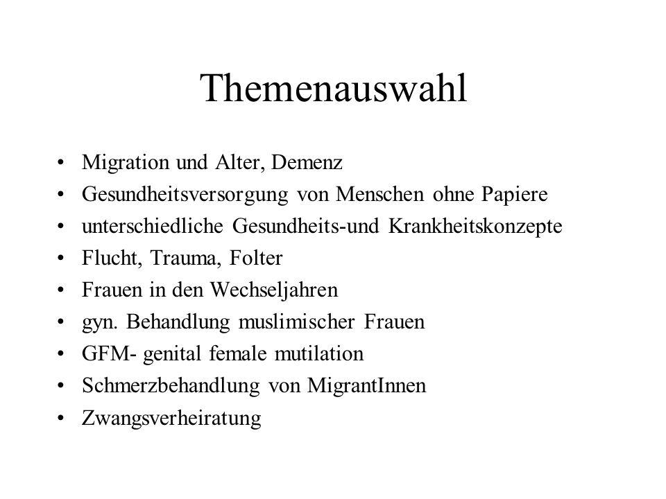 Themenauswahl Migration und Alter, Demenz Gesundheitsversorgung von Menschen ohne Papiere unterschiedliche Gesundheits-und Krankheitskonzepte Flucht, Trauma, Folter Frauen in den Wechseljahren gyn.