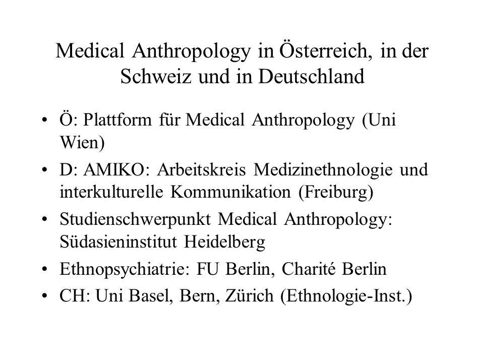 Medical Anthropology in Österreich, in der Schweiz und in Deutschland Ö: Plattform für Medical Anthropology (Uni Wien) D: AMIKO: Arbeitskreis Medizine