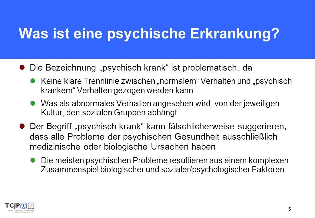 6 Was ist eine psychische Erkrankung? Die Bezeichnung psychisch krank ist problematisch, da Keine klare Trennlinie zwischen normalem Verhalten und psy