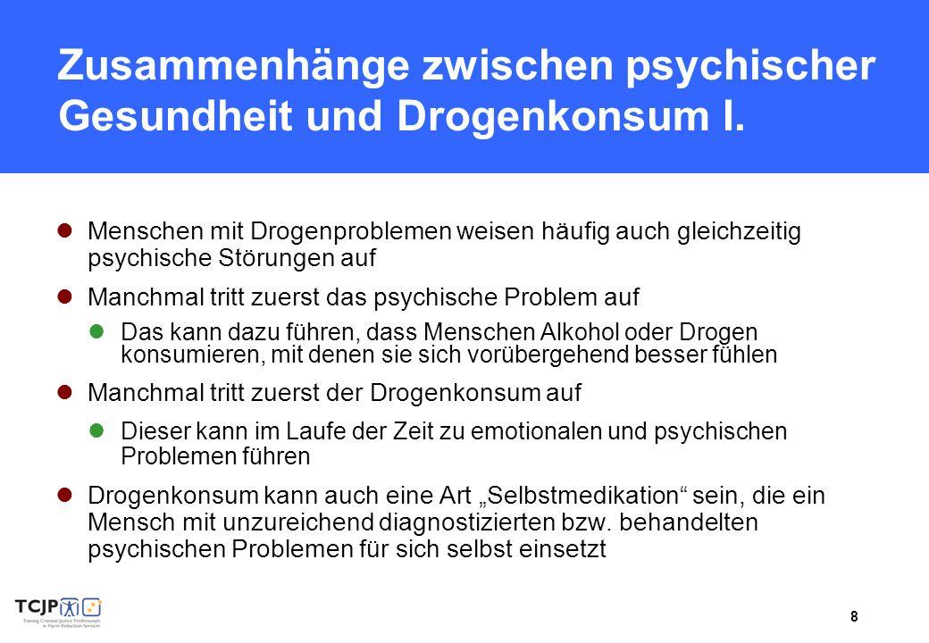 8 Zusammenhänge zwischen psychischer Gesundheit und Drogenkonsum I. Menschen mit Drogenproblemen weisen häufig auch gleichzeitig psychische Störungen