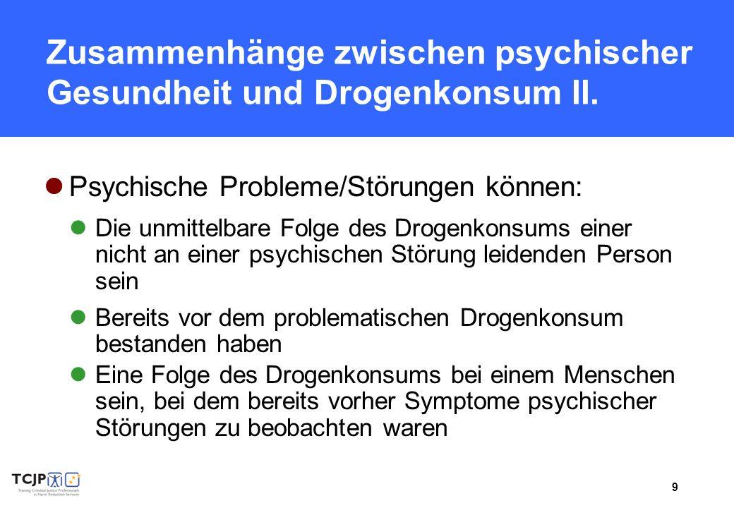 9 Zusammenhänge zwischen psychischer Gesundheit und Drogenkonsum II. Psychische Probleme/Störungen können: Die unmittelbare Folge des Drogenkonsums ei