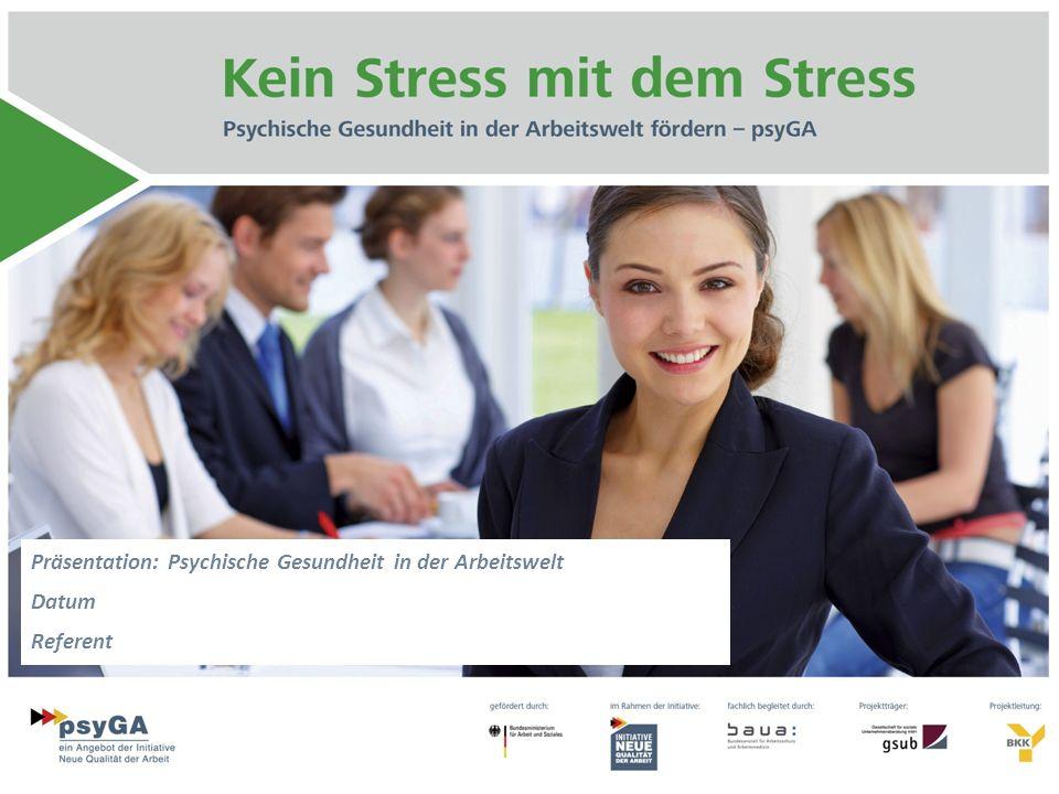 Präsentation: Psychische Gesundheit in der Arbeitswelt Datum Referent