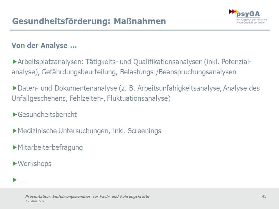Präsentation: Einführungsseminar für Fach- und Führungskräfte41 TT.MM.JJJJ Gesundheitsförderung: Maßnahmen Von der Analyse...