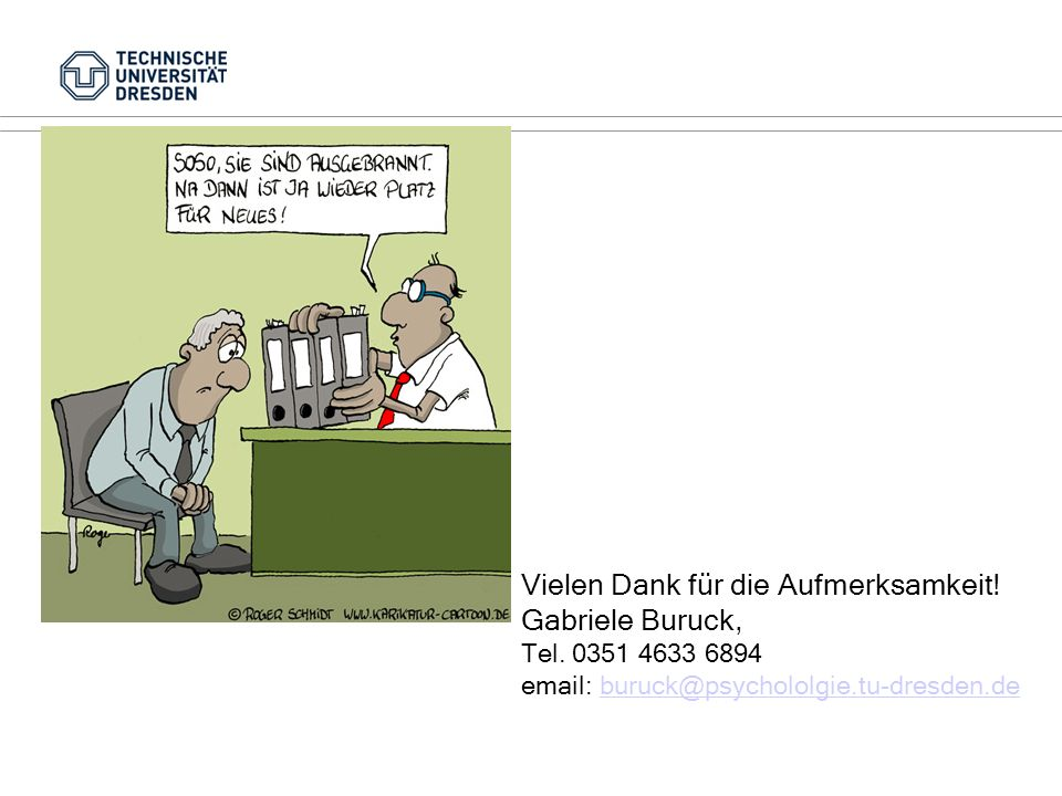 Vielen Dank für die Aufmerksamkeit! Gabriele Buruck, Tel. 0351 4633 6894 email: buruck@psychololgie.tu-dresden.deburuck@psychololgie.tu-dresden.de