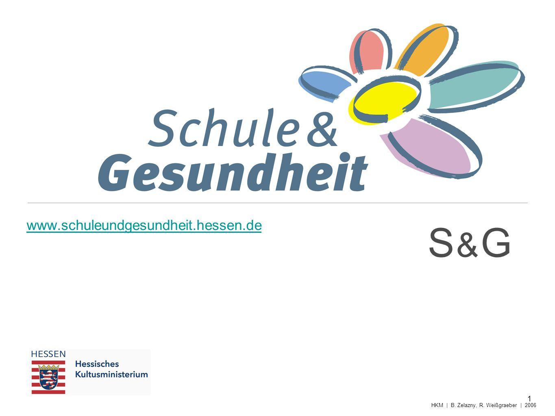 www.schuleundgesundheit.hessen.de 1 HKM | B. Zelazny, R. Weißgraeber | 2006 S & GS & G