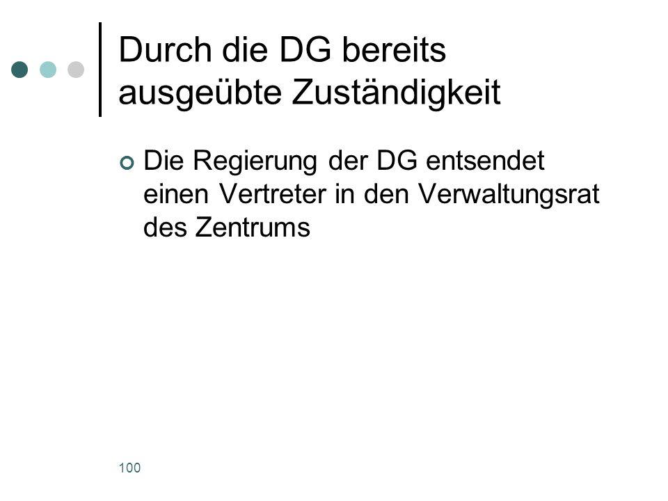 100 Durch die DG bereits ausgeübte Zuständigkeit Die Regierung der DG entsendet einen Vertreter in den Verwaltungsrat des Zentrums