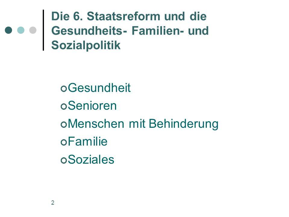 2 Die 6. Staatsreform und die Gesundheits- Familien- und Sozialpolitik Gesundheit Senioren Menschen mit Behinderung Familie Soziales