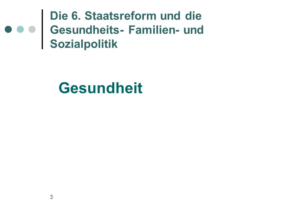 3 Die 6. Staatsreform und die Gesundheits- Familien- und Sozialpolitik Gesundheit