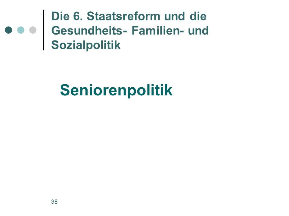 38 Die 6. Staatsreform und die Gesundheits- Familien- und Sozialpolitik Seniorenpolitik