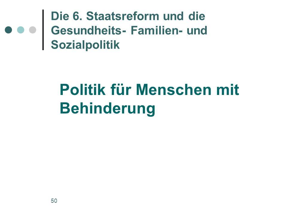 50 Die 6. Staatsreform und die Gesundheits- Familien- und Sozialpolitik Politik für Menschen mit Behinderung