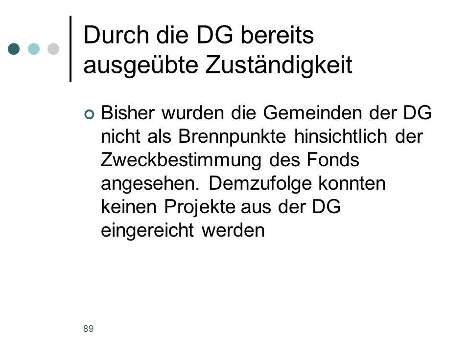 89 Durch die DG bereits ausgeübte Zuständigkeit Bisher wurden die Gemeinden der DG nicht als Brennpunkte hinsichtlich der Zweckbestimmung des Fonds an