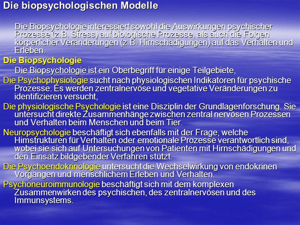 Die biopsychologischen Modelle Die Biopsychologie interessiert sowohl die Auswirkungen psychischer Prozesse (z.B. Stress) auf biologische Prozesse, al