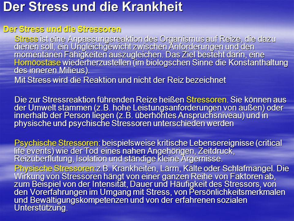Der Stress und die Krankheit Der Stress und die Stressoren Stress ist eine Anpassungsreaktion des Organismus auf Reize, die dazu dienen soll, ein Ungl
