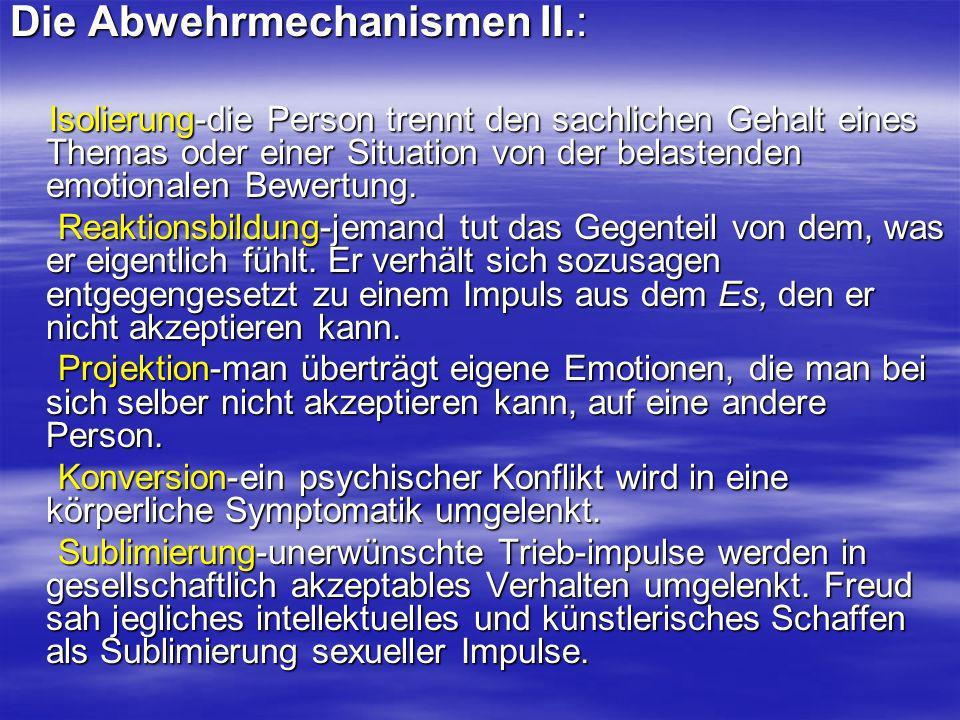 Die Abwehrmechanismen II.: Isolierung-die Person trennt den sachlichen Gehalt eines Themas oder einer Situation von der belastenden emotionalen Bewert