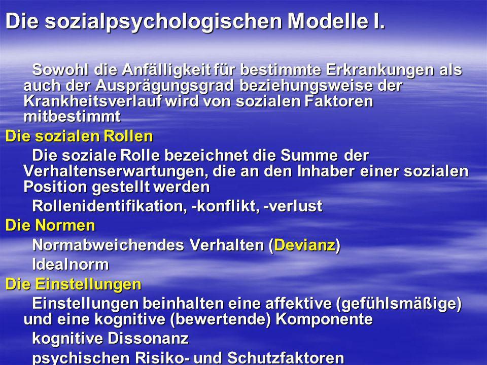 Die sozialpsychologischen Modelle I. Sowohl die Anfälligkeit für bestimmte Erkrankungen als auch der Ausprägungsgrad beziehungsweise der Krankheitsver