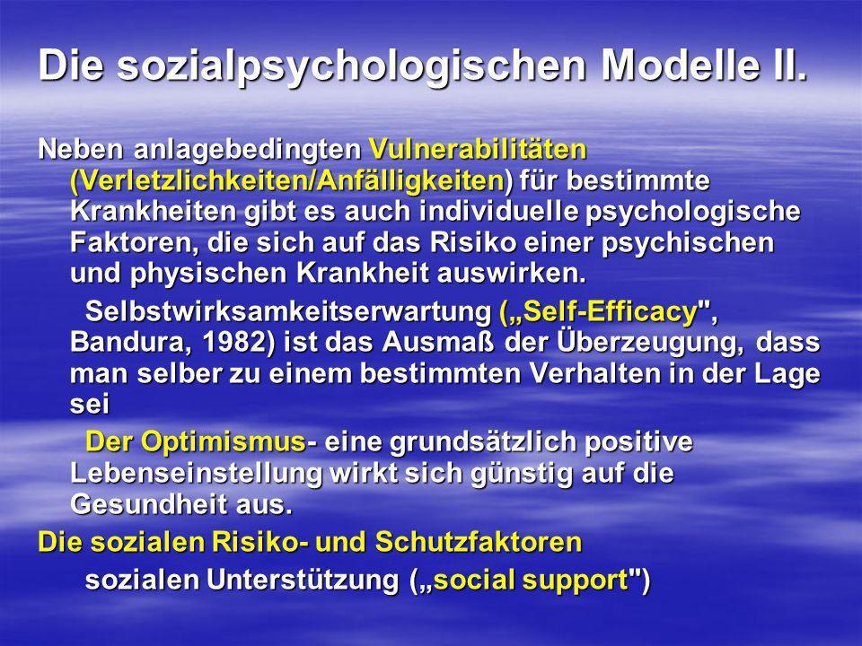 Die sozialpsychologischen Modelle II. Neben anlagebedingten Vulnerabilitäten (Verletzlichkeiten/Anfälligkeiten) für bestimmte Krankheiten gibt es auch