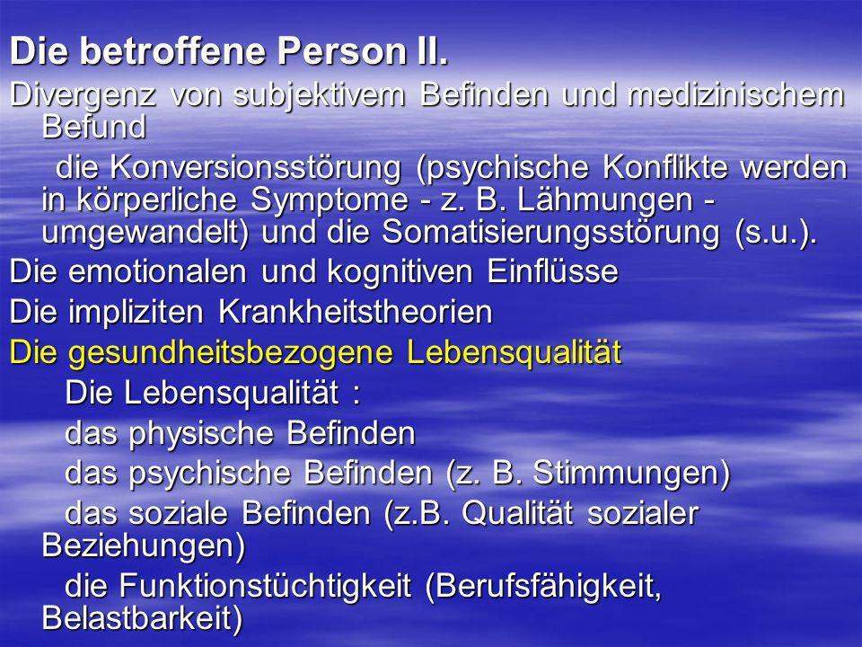 Die betroffene Person II. Divergenz von subjektivem Befinden und medizinischem Befund die Konversionsstörung (psychische Konflikte werden in körperlic