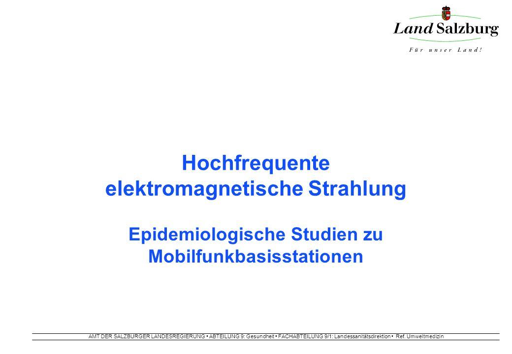 AMT DER SALZBURGER LANDESREGIERUNG ABTEILUNG 9: Gesundheit FACHABTEILUNG 9/1: Landessanitätsdirektion Ref. Umweltmedizin Hochfrequente elektromagnetis