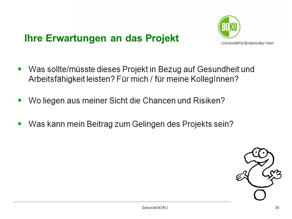 Universität für Bodenkultur Wien Gesunde BOKU Ihre Erwartungen an das Projekt Was sollte/müsste dieses Projekt in Bezug auf Gesundheit und Arbeitsfähi