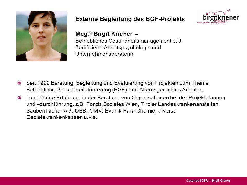Gesunde BOKU – Birgit Kriener Seit 1999 Beratung, Begleitung und Evaluierung von Projekten zum Thema Betriebliche Gesundheitsförderung (BGF) und Alter