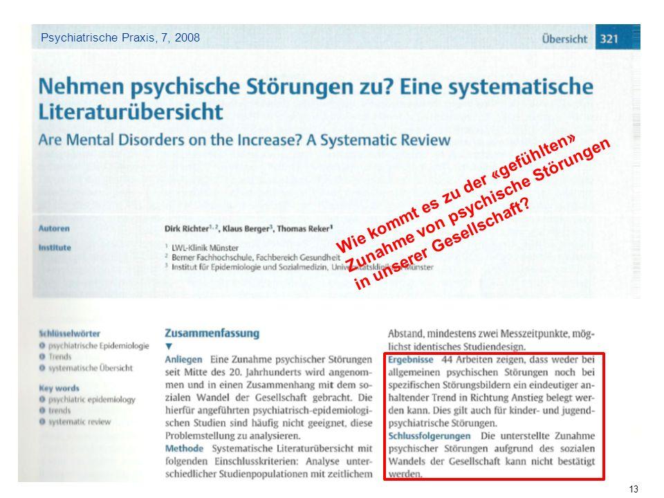 Psychiatrie Obwalden/Nidwalden 13 Psychiatrische Praxis, 7, 2008 Wie kommt es zu der «gefühlten» Zunahme von psychische Störungen in unserer Gesellsch