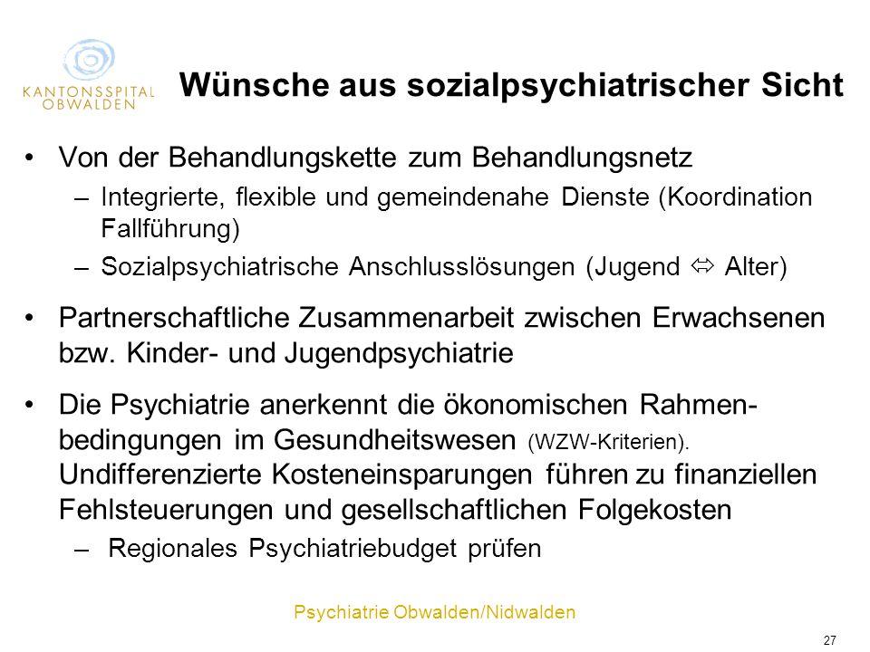 Psychiatrie Obwalden/Nidwalden 27 Wünsche aus sozialpsychiatrischer Sicht Von der Behandlungskette zum Behandlungsnetz –Integrierte, flexible und geme