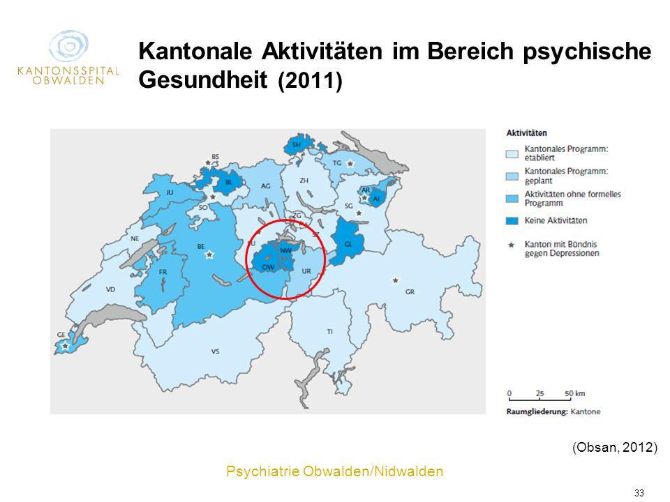 Psychiatrie Obwalden/Nidwalden 33 Kantonale Aktivitäten im Bereich psychische Gesundheit (2011) (Obsan, 2012)