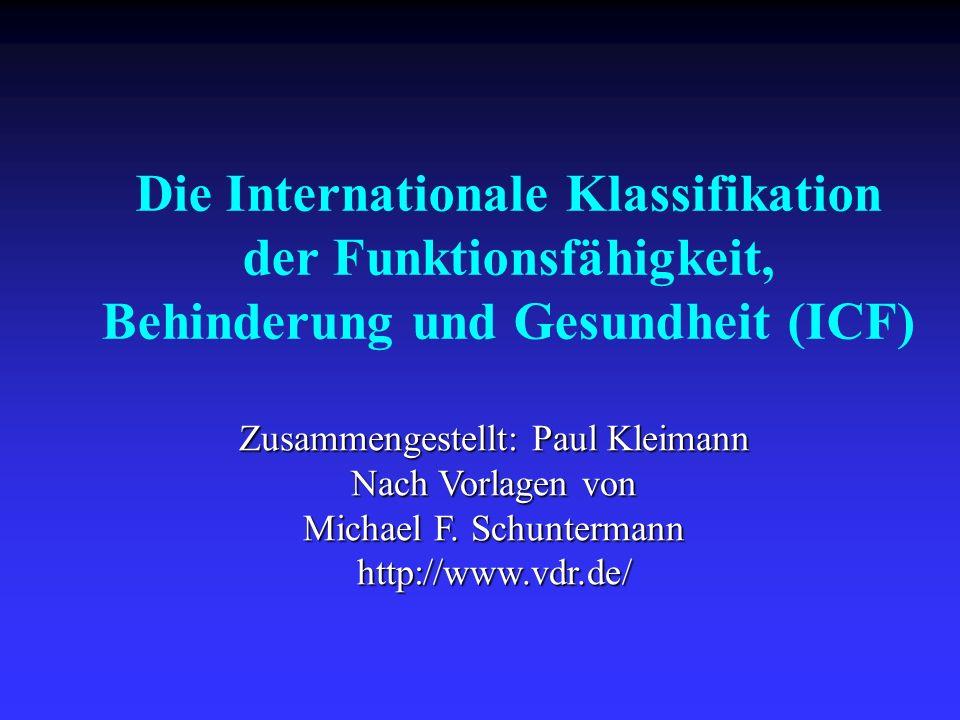 Zusammengestellt: Paul Kleimann Nach Vorlagen von Michael F. Schuntermann http://www.vdr.de/ Die Internationale Klassifikation der Funktionsfähigkeit,